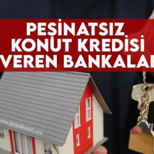 2021 Peşinatsız Konut Kredisi Veren Bankalar