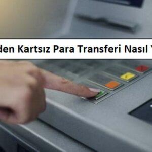 ATM'den Kartsız Para Transferi Nasıl Yapılır? (Bankamatik Adımları)