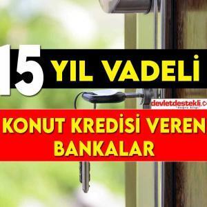 15 Yıl Vadeli Konut Kredisi Veren Bankalar (180 Ay)