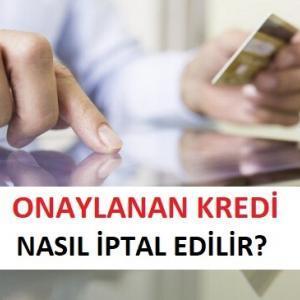 Onaylanan Kredi Nasıl İptal Edilir? (Cayma Hakkı Kanunu)