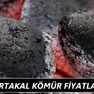 Portakal Kömür Fiyatları 2021 EKİM