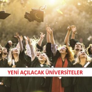 Yeni Açılacak Üniversiteler 2021-2022