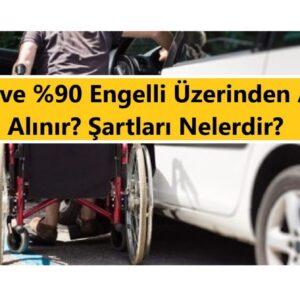 %40 ve %90 Engelli Üzerinden Araç Nasıl Alınır? Şartları Nelerdir? 2021